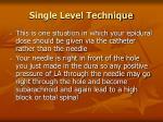 single level technique