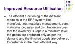 improved resource utilisation13