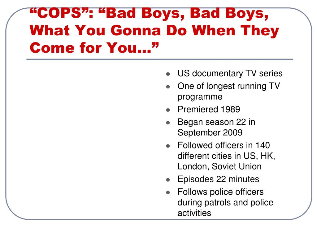 """COPS"": ""Bad Boys, Bad Boys, What You Gonna Do When They Come for You…"""