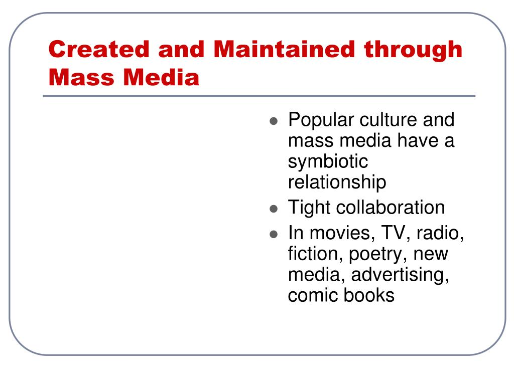 Created and Maintained through Mass Media