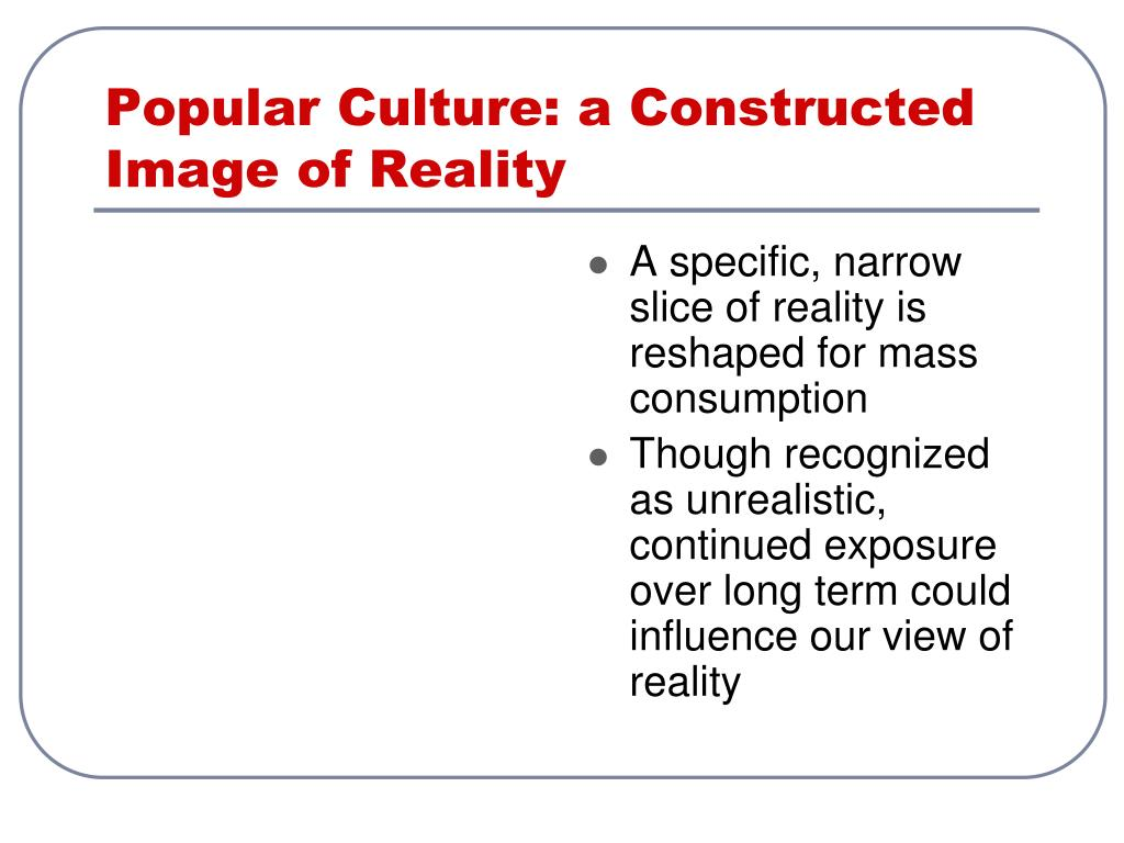 Popular Culture: a Constructed Image of Reality