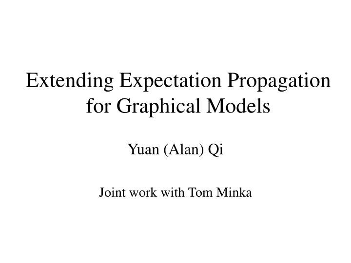extending expectation propagation for graphical models n.