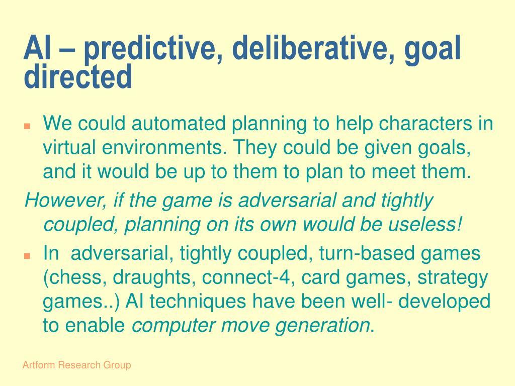 AI – predictive, deliberative, goal directed