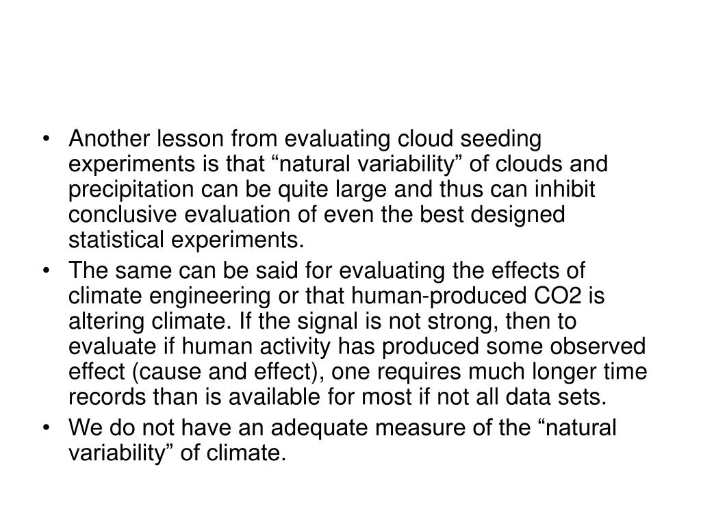 "Another lesson from evaluating cloud seeding experiments is that ""natural variability"" of clouds and precipitation can be quite large and thus can inhibit conclusive evaluation of even the best designed statistical experiments."