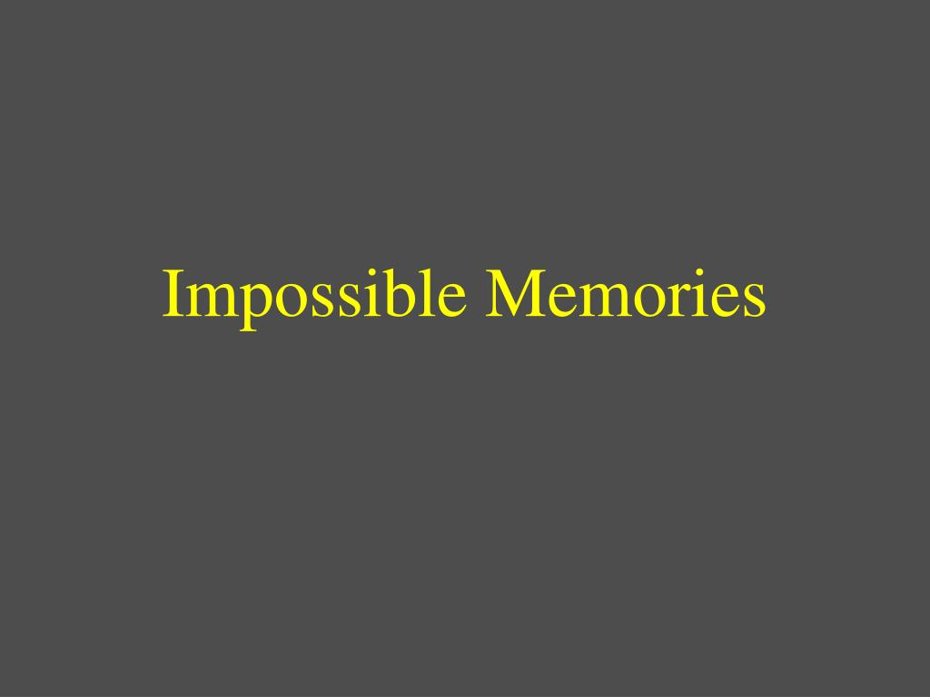 Impossible Memories