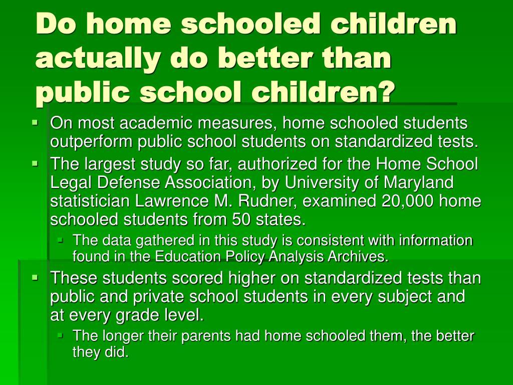 Do home schooled children actually do better than public school children?