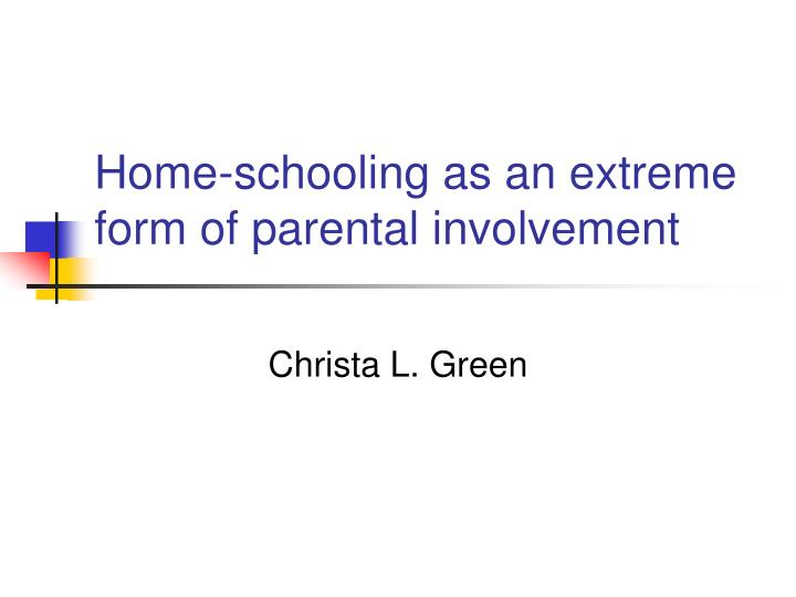 Home schooling as an extreme form of parental involvement