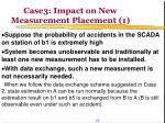 case3 impact on new measurement placement 1