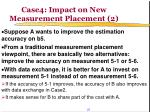 case4 impact on new measurement placement 2