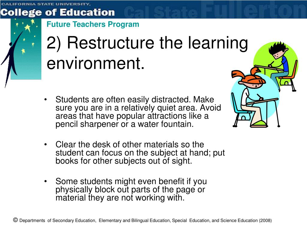 2) Restructure the learning environment.