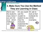 3 make sure you use the method they are learning in class