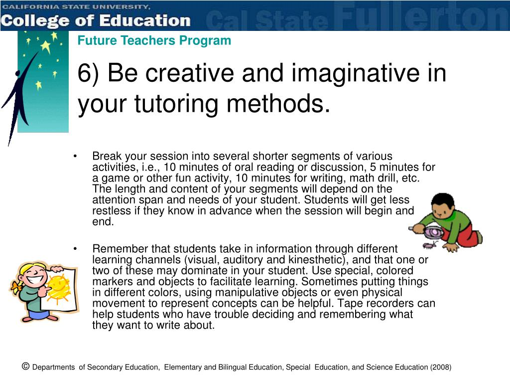 6) Be creative and imaginative in your tutoring methods.