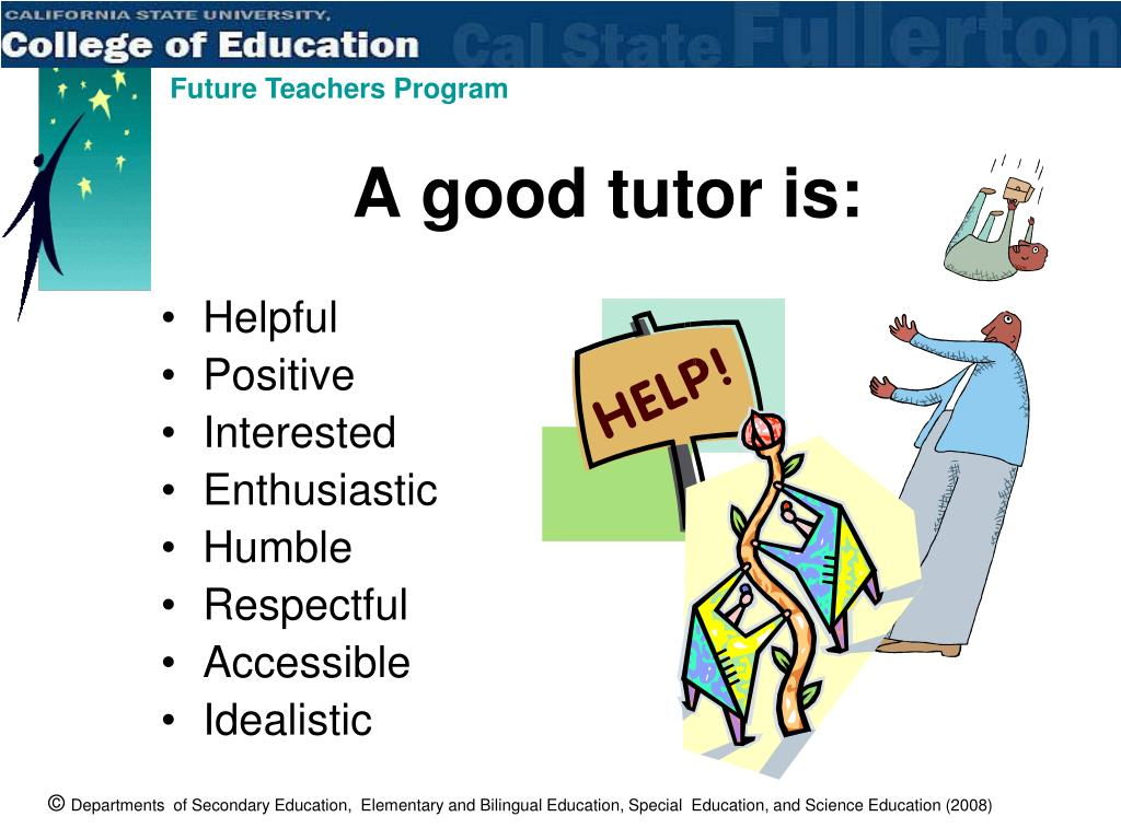 A good tutor is: