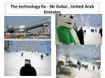 the technology fix ski dubai united arab emirates
