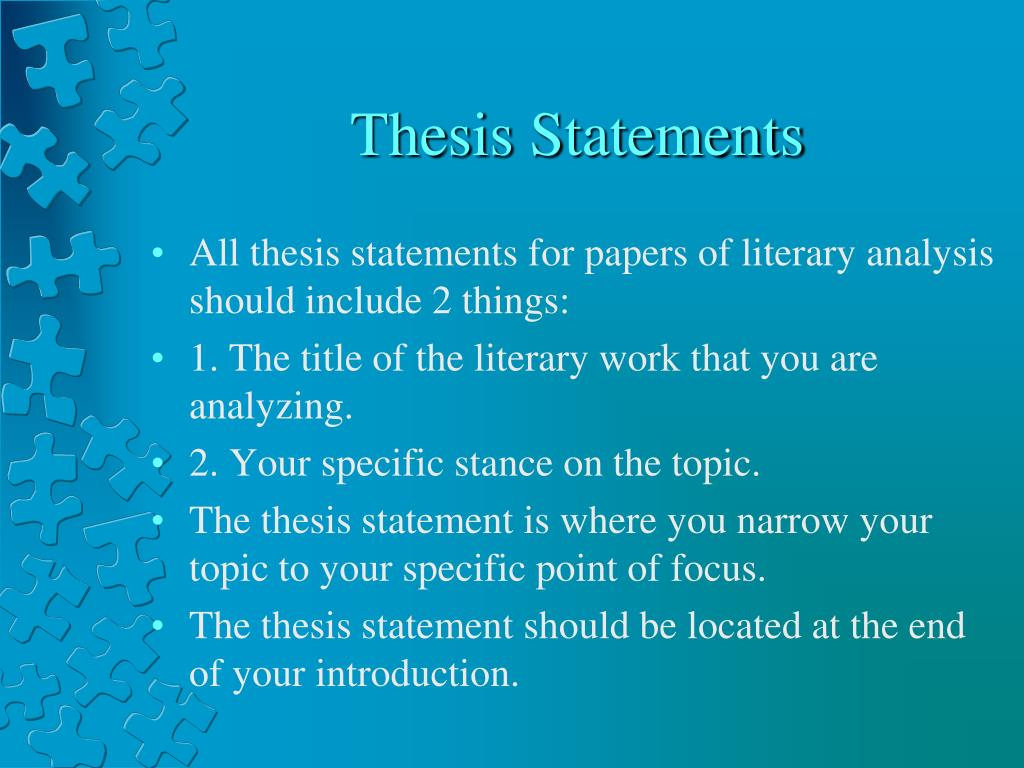 literary analysis thesis statements 4 a thesis statement without the opinion part results in plot summary a complete thesis discusses how the writer used the text and provides commentary to support the opinion (thesis) sample thesis statement for a literature analysis paper.
