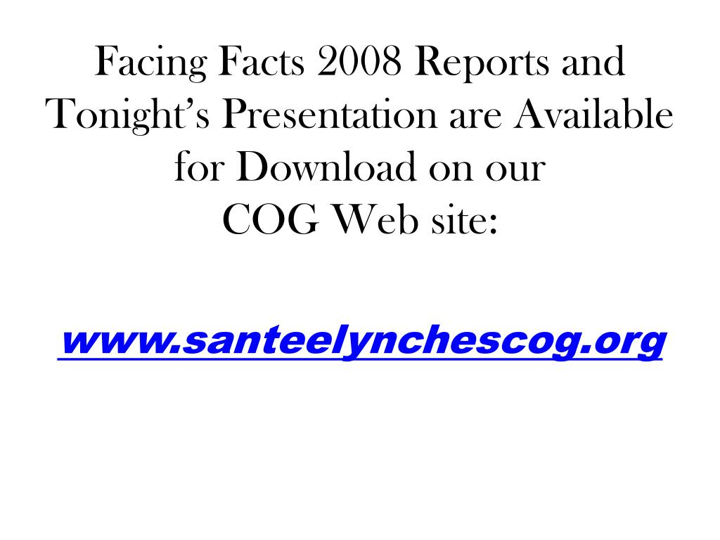 Facing Facts 2008 Reports and     Tonight's Presentation are Available       for Download on our