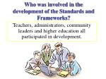who was involved in the development of the standards and frameworks