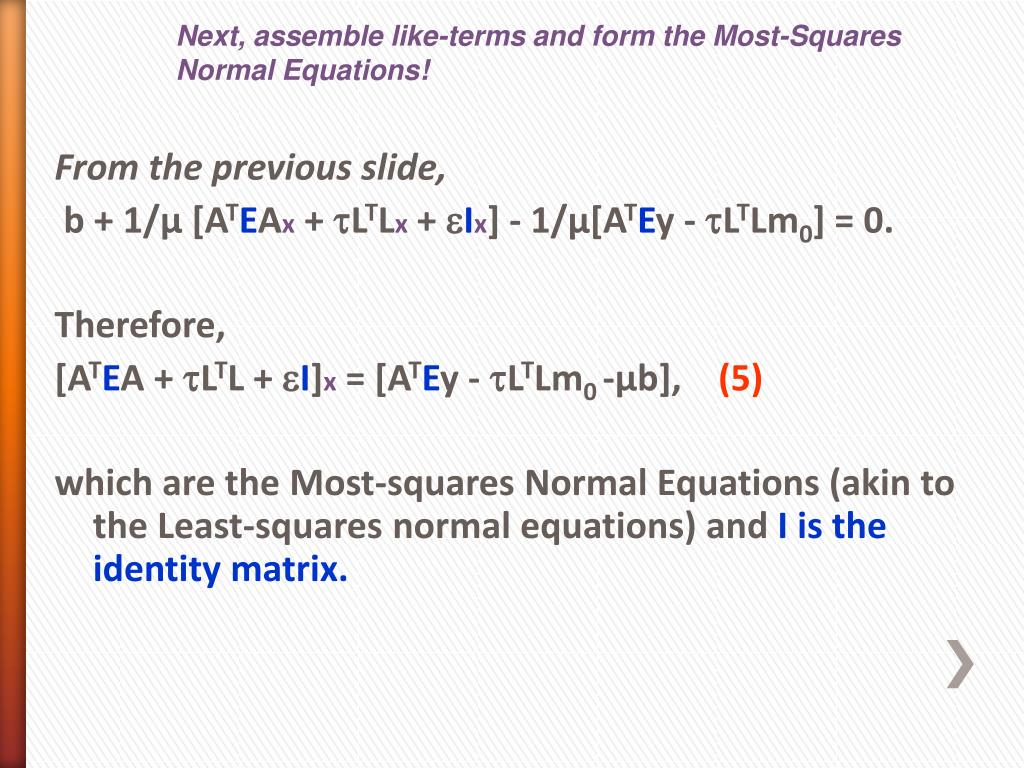 Next, assemble like-terms and form the Most-Squares Normal Equations!