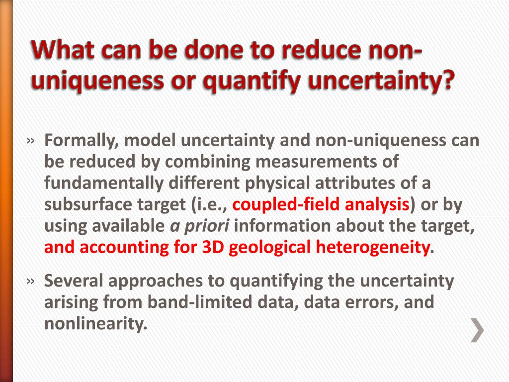 Formally, model uncertainty and non-uniqueness can be reduced by combining measurements of fundamentally different physical attributes of a subsurface target (i.e.,