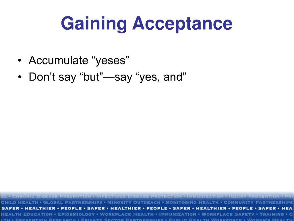 Gaining Acceptance