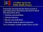 a golden age for the public health sciences