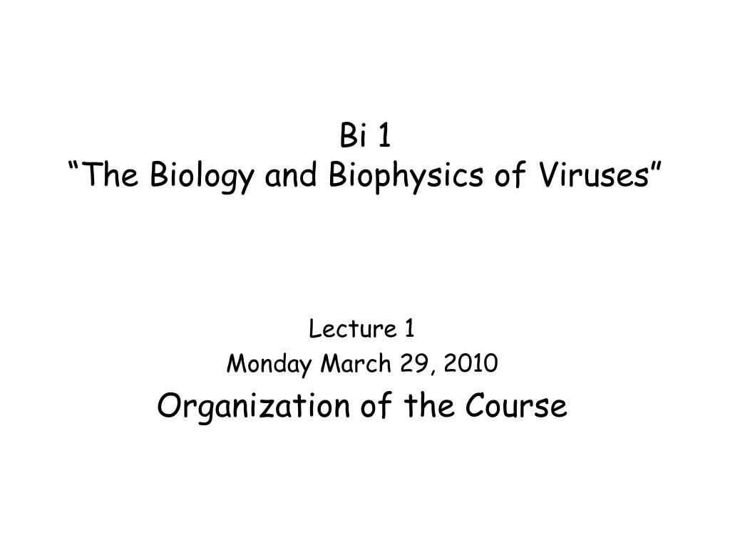 bi 1 the biology and biophysics of viruses l.