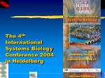 the 4 th international systems biology conference 2004 in heidelberg