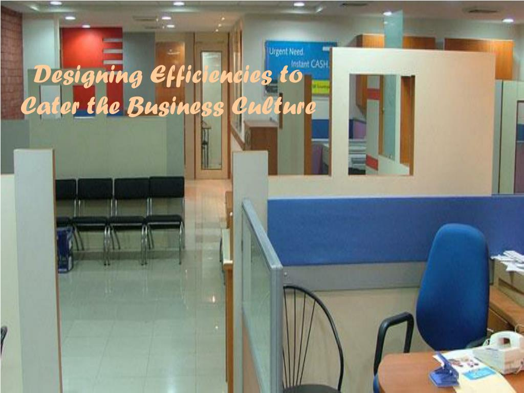 Designing Efficiencies to Cater the Business Culture