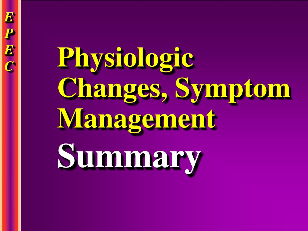 Physiologic Changes, Symptom Management
