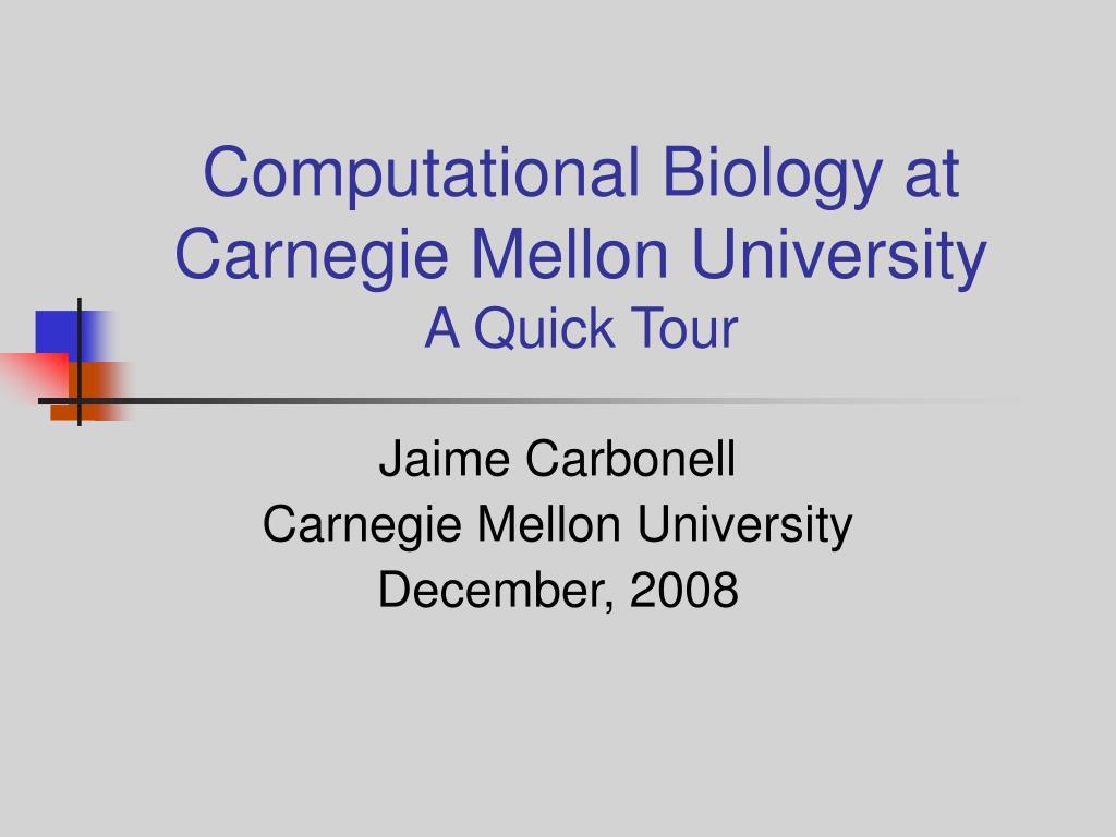 computational biology at carnegie mellon university a quick tour l.