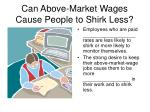 can above market wages cause people to shirk less