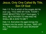 jesus only one called by title son of god40