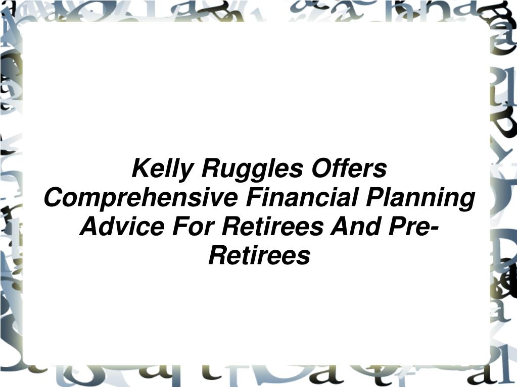 Kelly Ruggles Offers Comprehensive Financial Planning Advice For Retirees And Pre-Retirees