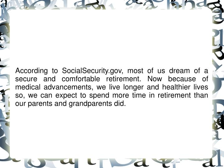 According to SocialSecurity.gov, most of us dream of a secure and comfortable retirement. Now becaus...