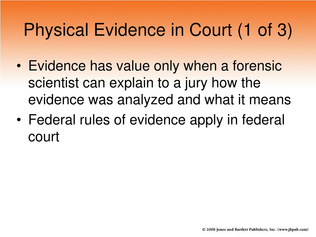 the importance of physical evidence in court proceedings The two most important principles of evidence for investigators are relevance and   whether a case is headed to court or not, investigators always should try to   physical evidence, such as sample construction materials from a job site,.