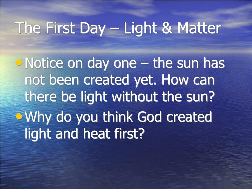The First Day – Light & Matter