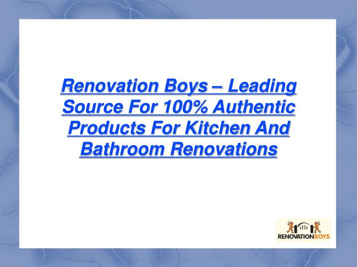 Renovation Boys – Leading Source For 100% Authentic Products For Kitchen And Bathroom Renovations