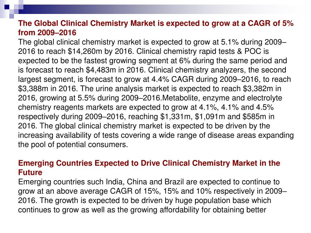 The Global Clinical Chemistry Market is expected to grow at a CAGR of 5% from 2009–2016