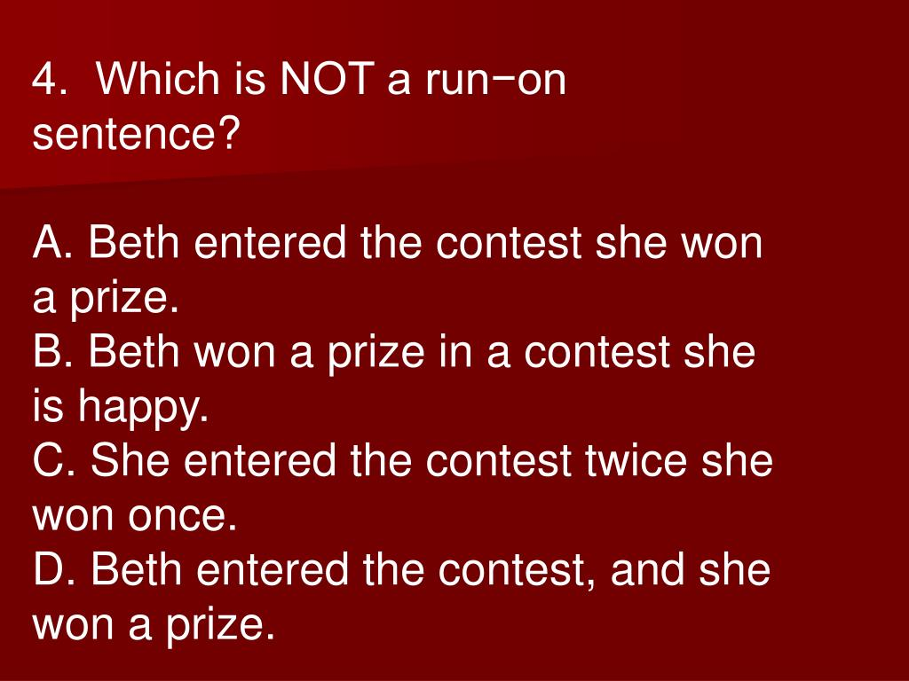 4.  Which is NOT a run−on sentence?