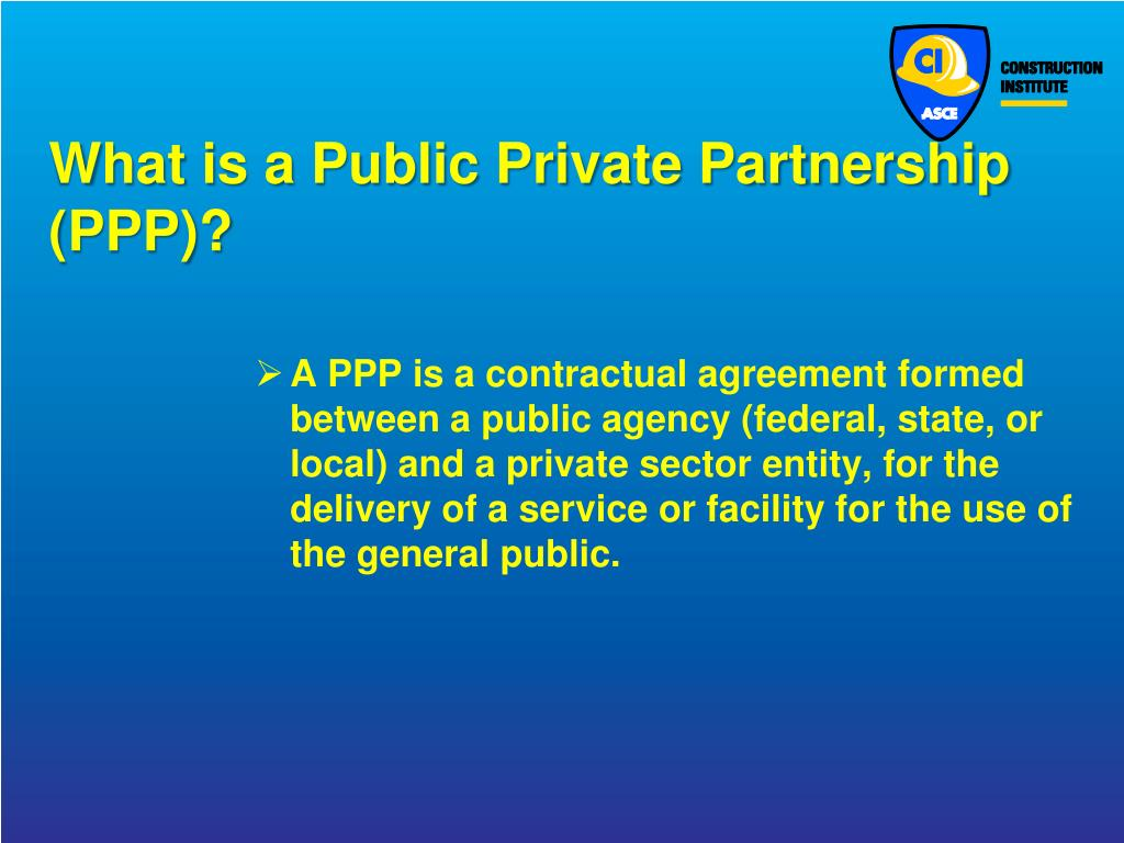 ppp public private partnership Public private partnerships (ppps) are a very broad range of partnership where the public and private sectors collaborate for some mutual benefit ppps were first developed in the uk in the 1990s in the belief that private sector companies might be more efficient at providing certain services than.