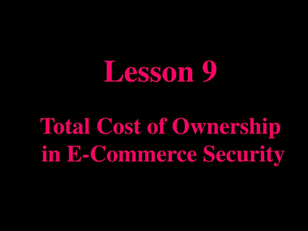 lesson 9 total cost of ownership in e commerce security l.