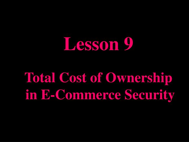 Lesson 9 total cost of ownership in e commerce security