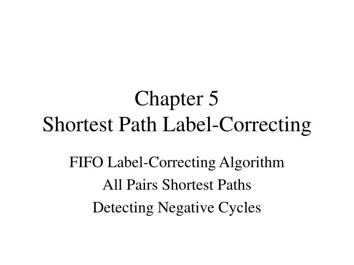 chapter 5 shortest path label correcting n.