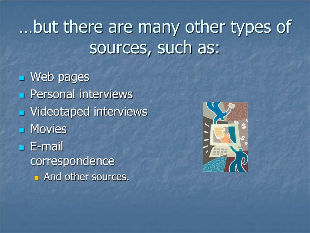 …but there are many other types of sources, such as: