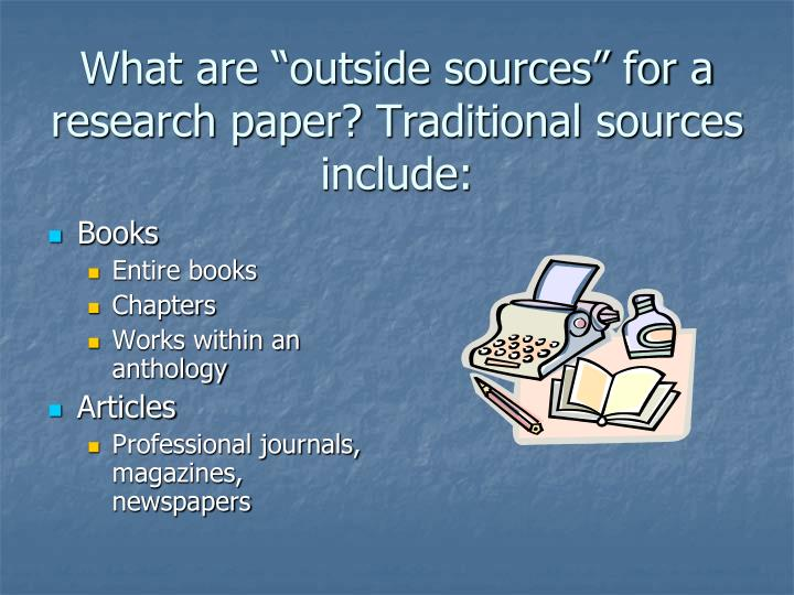 What are outside sources for a research paper traditional sources include