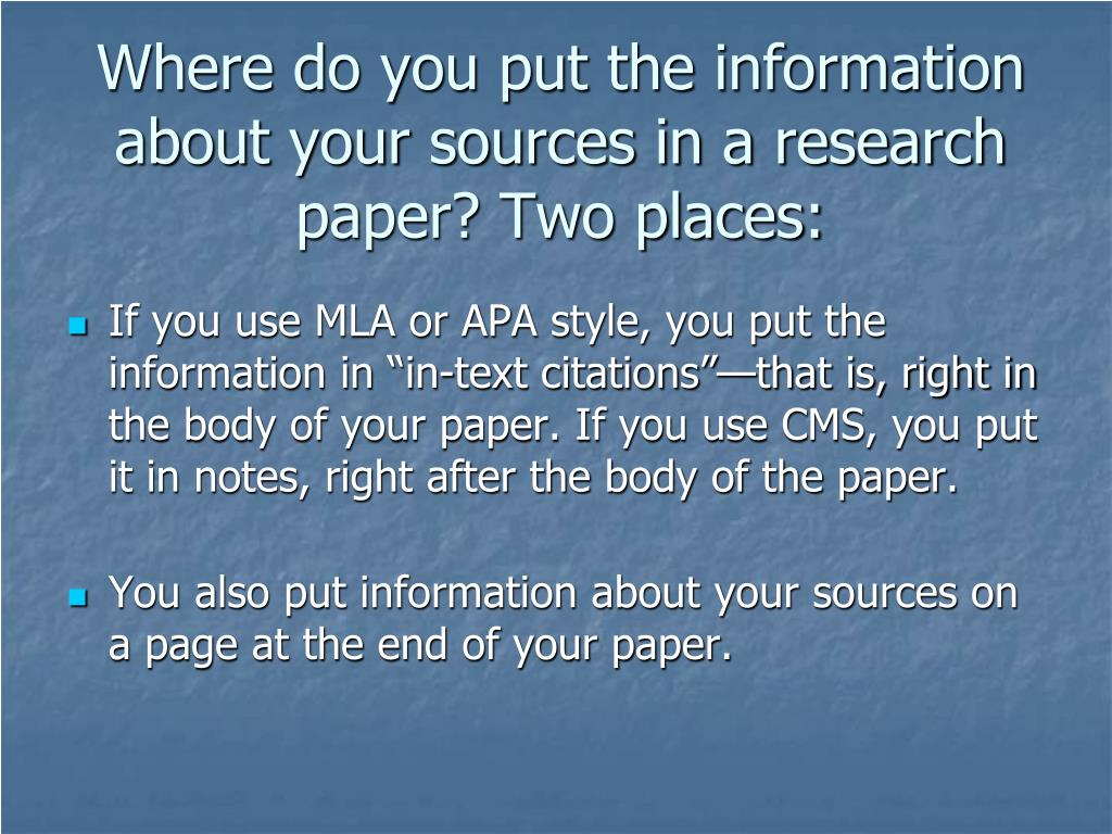 Where do you put the information about your sources in a research paper? Two places: