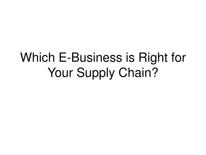 Which e business is right for your supply chain
