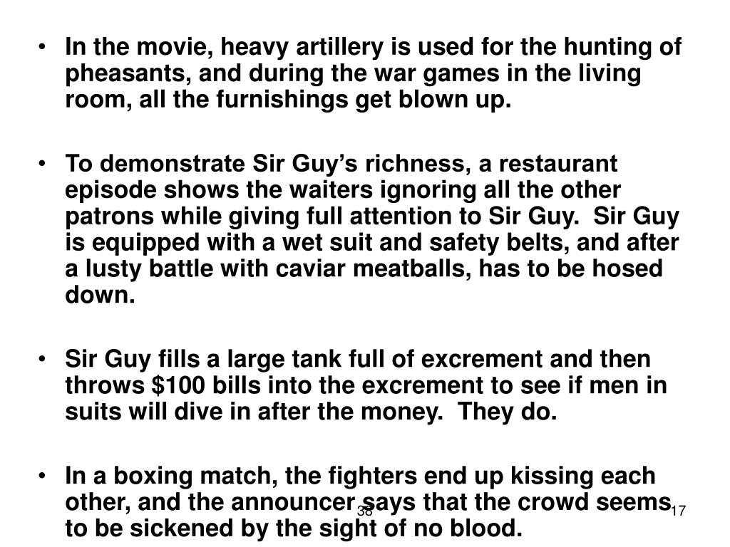 In the movie, heavy artillery is used for the hunting of pheasants, and during the war games in the living room, all the furnishings get blown up.