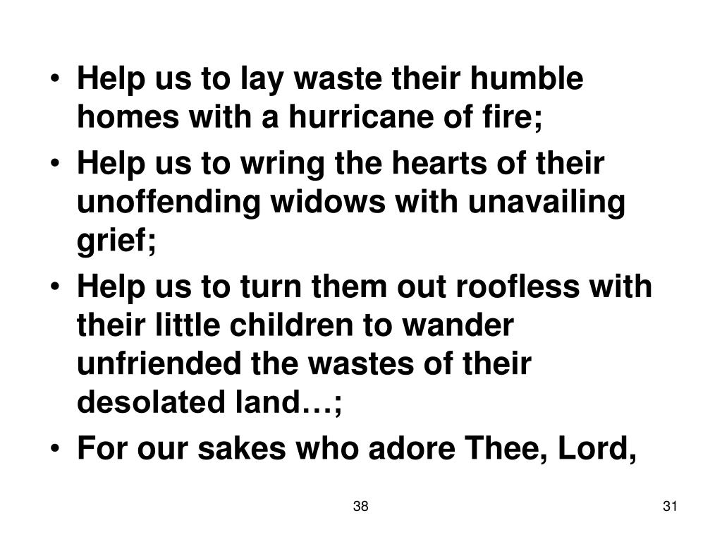 Help us to lay waste their humble homes with a hurricane of fire;