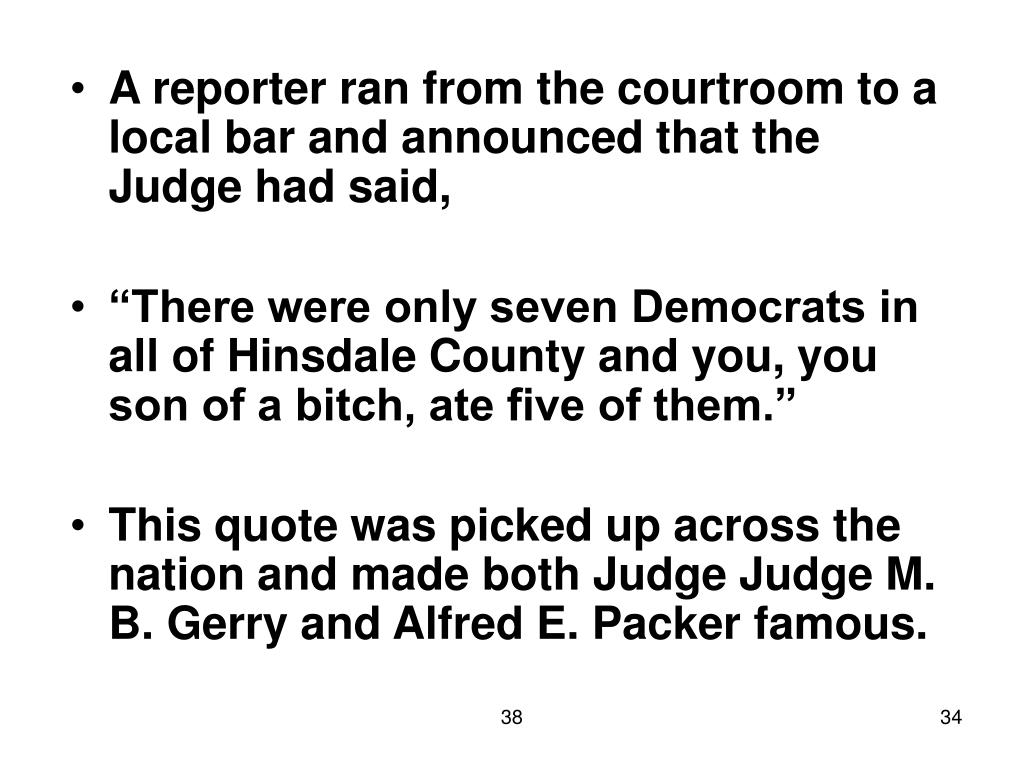 A reporter ran from the courtroom to a local bar and announced that the Judge had said,